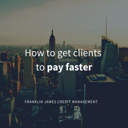HOW TO GET CLIENTS TO PAY FASTER